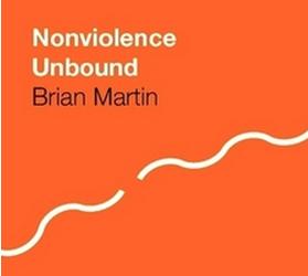 Nonviolence unbound: Brian Martin's latest